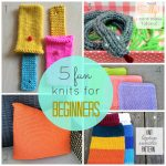 Begginer Knitting Projects Learning 5 Fun Knits For Beginners Just Be Crafty