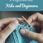 Begginer Knitting Projects Learning 6 Easy Knitting Projects For Kids And Beginners