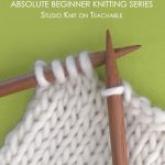 Begginer Knitting Projects Learning Absolute Beginner Knitting Series With Video Tutorials Studio Knit