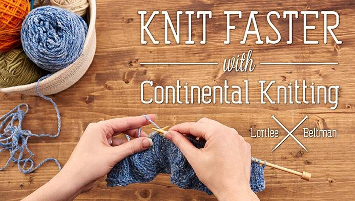 Continental Knitting For Beginners Knit Faster With Continental Knitting Class Craftsy