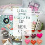 Sewing Project Ideas 15 Easy Sewing Projects For Kids Tweens And Teens