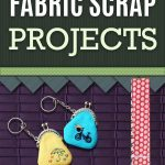 Sewing Scrap Projects How To Make 49 Crafty Ideas For Leftover Fabric Scraps