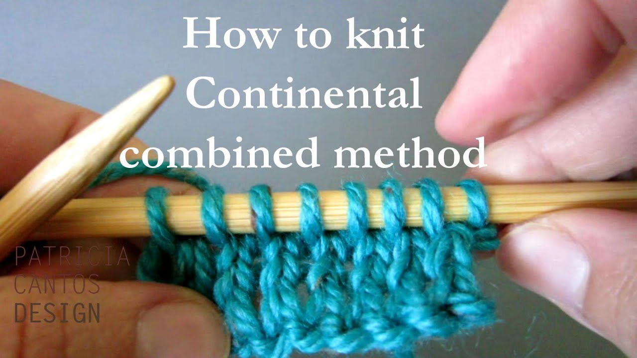 Continental Knitting Tutorial Videos How To Knit Continental Combined Knitting Method Knitting Lessons