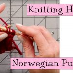 Continental Knitting Tutorial Videos Knitting Help Norwegian Purling As A Continental Knitter I Don