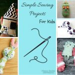 Easy Hand Sewing Projects For Kids Simple Sewing Projects For Kids Easy And Fun To Sew Hand