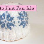 Norwegian Knitting Pattern Hat Learn To Knit Fair Isle Part 1 Youtube