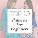 Sewing Patterns For Beginners Top 10 Patterns For Complete Beginners Sew Now Magazine