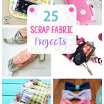 Sewing Scrap Projects How To Make 25 More Scrap Fabric Projects Crazy Little Projects