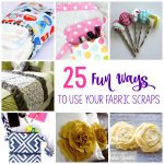 Sewing Scrap Projects How To Make 25 Things To Do With Fabric Scraps