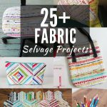 Sewing Scrap Projects How To Make 25 Things To Make With Fabric Selvage Sewing Scrap Inspiration