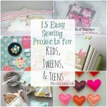 Sewing Scrap Projects Simple 15 Easy Sewing Projects For Kids Tweens And Teens